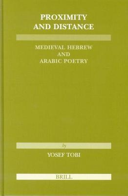 Proximity and Distance: Medieval Hebrew and Arabic Poetry. Etudes Sur Le Judaisme Medieval, Tome XXVII.  by  Y Tobi