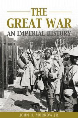 Great War: An Imperial History John H Morrow