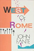 West of Rome: Two Novellas  by  John Fante