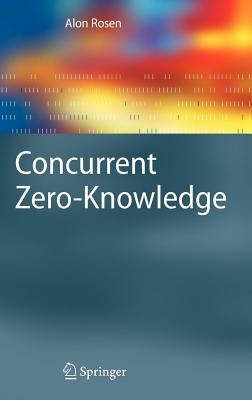 Concurrent Zero-Knowledge: With Additional Background Oded Goldreich by Alon Rosen