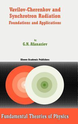 Vavilov-Cherenkov and Synchrotron Radiation: Foundations and Applications  by  G.N. Afanasiev