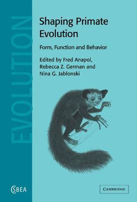 Shaping Primate Evolution: Form, Function and Behavior (Cambridge Studies in Biological and Evolutionary Anthropology, Volume 40) Fred Anapol