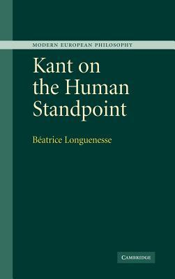 Kant on the Human Standpoint. Modern European Philosophy.  by  Béatrice Longuenesse
