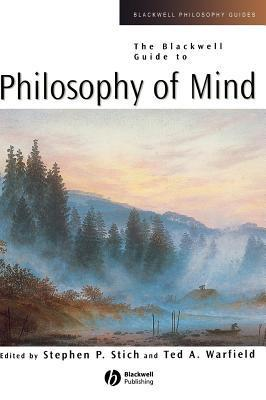 Blackwell Guide to Philosophy of Mind, The. Blackwell Philosophy Guides. S Stich
