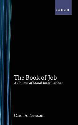 Book of Job: A Contest of Moral Imaginations Carol A. Newsom