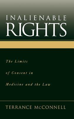 Inalienable Rights: The Limits of Consent in Medicine and the Law Terrance C. McConnell