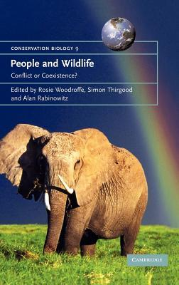 People and Wildlife: Conflict or Coexistence? Conservation Biology: 9. Rosie Woodroffe