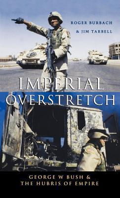 Imperial Overstretch: George W. Bush and the Hubris of Empire  by  Roger Burbach