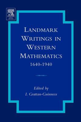 Landmark Writings in Western Mathematics 1640-1940  by  Ivor Grattan-Guinness