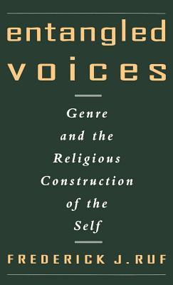 Entangled Voices: Genre and the Religious Construction of the Self Frederick J Ruf