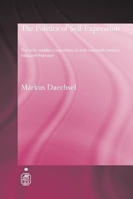 Politics of Self-Expression: The Urdu Middleclass Milieu in Mid-Twentieth Century India and Pakistan Markus Daechsel