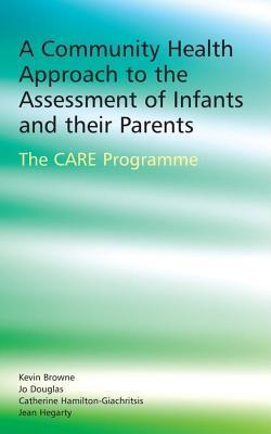 Community Health Approach to the Assessment of Infants and Their Parents: The Care Programme  by  Kevin D. Browne