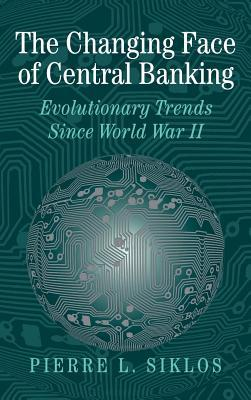 Changing Face of Central Banking: Evolutionary Trends Since World War II  by  Pierre L. Siklos
