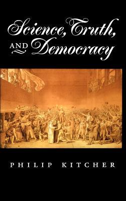 Science, Truth, and Democracy. Oxford Studies in Philosophy of Science. Philip Kitcher