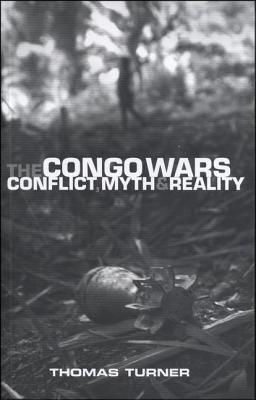 Congo Wars: Conflict, Myth and Reality Thomas Turner