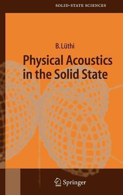 Physical Acoustics in the Solid State. Solid-State Sciences  by  Bruno Luthi