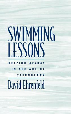 Swimming Lessons: Keeping Afloat in the Age of Technology  by  David W. Ehrenfeld