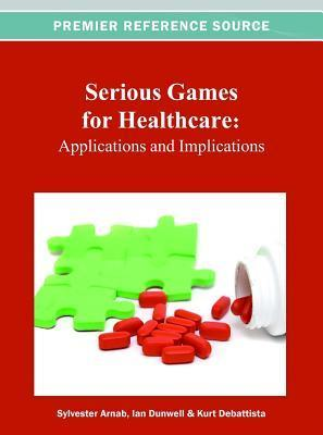 Serious Games for Healthcare: Applications and Implications: Applications and Implications Sylvester Arnab