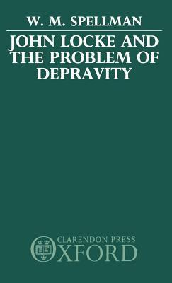 John Locke and the Problem of Depravity  by  W M Spellman