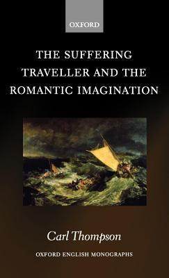 The Suffering Traveller and the Romantic Imagination Carl Thompson