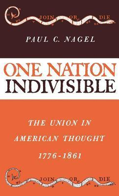 One Nation Indivisible: The Union in American Thought, 1776-1861  by  Paul C. Nagel