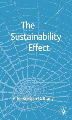 Sustainability Effect, The: Rethinking Corporate Reputation in the 21st Century Arlo Kristjan Brady