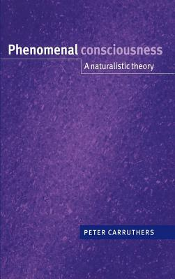 Phenomenal Consciousness: A Naturalistic Theory  by  Peter Carruthers