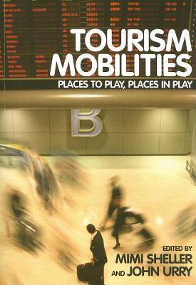 Tourism Mobilities  by  John Urry
