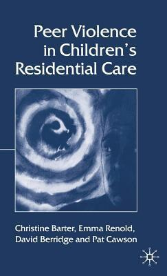 Peer Violence in Childrens Residential Care  by  Christine Barter