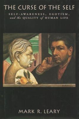 Curse of the Self: Self-Awareness, Egotism, and the Quality of Human Life Mark R. Leary