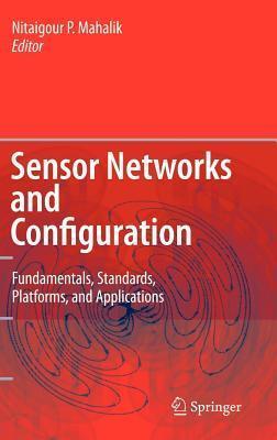 Sensor Networks and Configuration: Fundamentals, Standards, Platforms, and Applications Nitaigour P Mahalik
