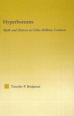 Hyperboreans Myth and History in Celtic-Hellenic Contacts  by  Timothy P Bridgman