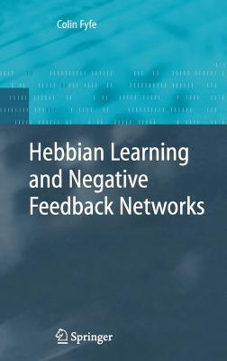 Hebbian Learning and Negative Feedback Networks. Advanced Information and Knowledge Processing  by  Colin Fyfe