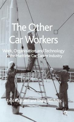 Other Car Workers: Work, Organisation and Technology in the Maritime Car Carrier Industry  by  Erol Kahveci