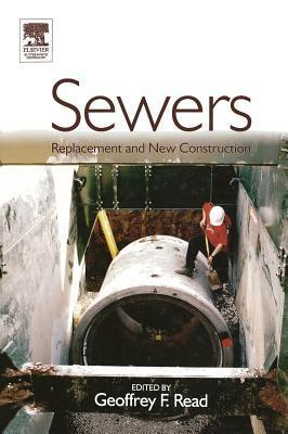 Sewers: Replacement and New Construction: Replacement and New Construction Geoffrey F. Read