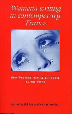Womens Writing in Contemporary France: New Writers, New Literatures in the 1990s  by  Gill Rye