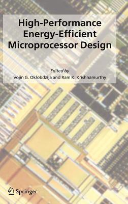 High-Performance Energy-Efficient Microprocessor Design. Series on Integrated Circuits and Systems. Vojin G. Oklobdzija
