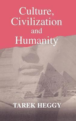Culture, Civilization and Humanity Tarek Heggy