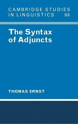 Syntax of Adjuncts, The. Cambridge Studies in Linguistics: 96.  by  Thomas Ernst