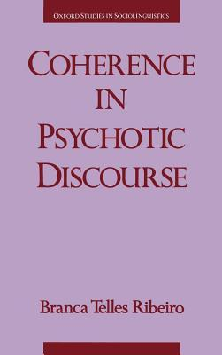 Coherence in Psychotic Discourse. Oxford Studies in Sociolinguistics.  by  Branca Telles Ribeiro