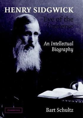Henry Sidgwick. Eye of the Universe: An Intellectual Biography  by  Bart Schultz