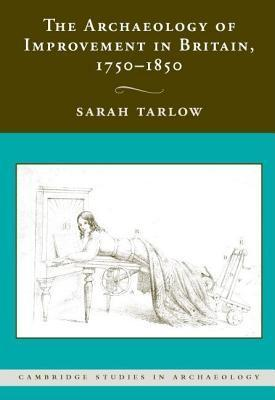 Archaeology of Improvement in Britain 1750-1850, The. Cambridge Studies in Archaeology.  by  Sarah Tarlow
