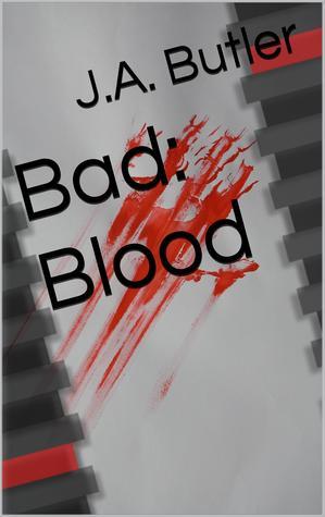 Bad: Blood (Bad: Blood, #1)  by  J.A. Butler
