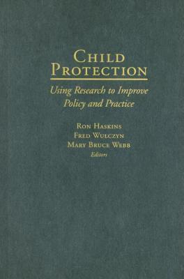 Child Protection: Using Research to Improve Policy and Practice Ron Haskins