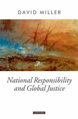 National Responsibility and Global Justice. Oxford Political Theory.  by  David    Miller