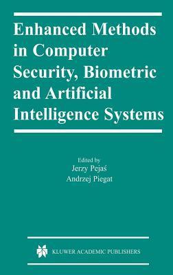 Enhanced Methods in Computer Security, Biometric and Artificial Intelligence Systems Jerzy Pejas