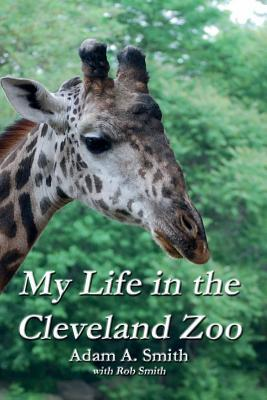 My Life in the Cleveland Zoo  by  Adam A. Smith