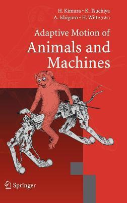 Adaptive Motion of Animals and Machines Akio Ishiguro