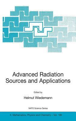 Advanced Radiation Sources and Applications: Proceedings of the NATO Advanced Research Workshop, Held in Nor-Hamberd, Yerevan, Armenia, August 29 - September 2, 2004 Helmut Wiedemann