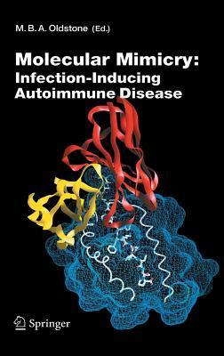 Molecular Mimicry: Infection-Inducing Autoimmune Disease. Current Topics in Microbiology and Immunology  by  Michael B.A. Oldstone